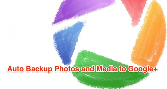 auto backup google 560x298 HOW TO: Auto Backup Photos and Media to Google+ in Windows or Mac OS ?