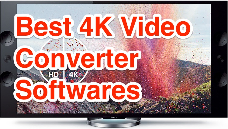 Best 4K Video Converter Softwares for Mac and Windows